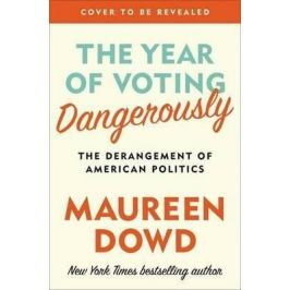 The Year Of Voting Dangerously - Dowd Maureen