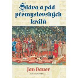 Sláva a pád přemyslovských králů - Jan Bauer