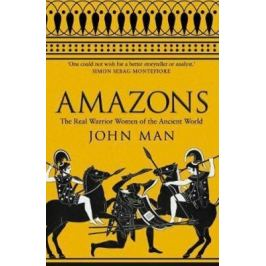 Amazons : The Real Warrior Women of the Ancient World - John Man