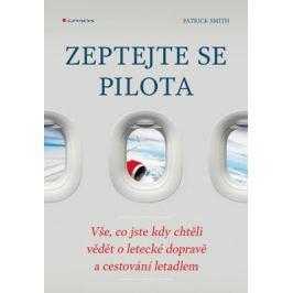Zeptejte se pilota - Vše, co jste kdy chtěli vědět o letecké dopravě a cestování letadlem - Patrick Smith