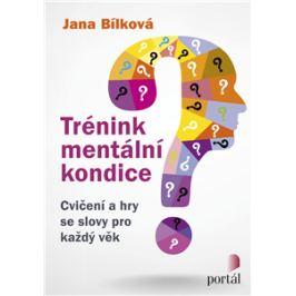 Trénink mentální kondice - Cvičení a hry se slovy pro každý věk - Jana Bílková