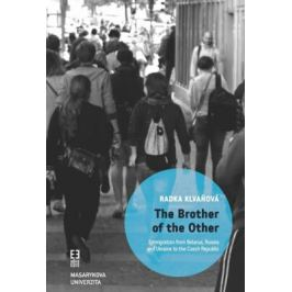 The Brother of the Other: Immigration from Belarus, Russia and Ukraine to the Czech Republic and the boundaries of belonging - Radka Klvaňová