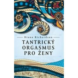 Tantrický orgasmus pro ženy - Diana Richardson