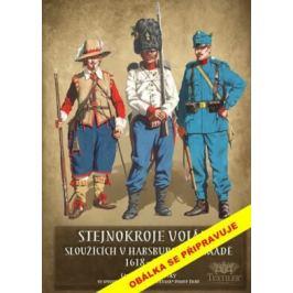 Stejnokroje vojáků sloužící v habsburské armádě v letech 1618-1918 - Bezděkovský Gustav