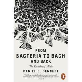 From Bacteria to Bach and Back : The Evolution of Minds - Daniel C. Dennett