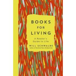 Books for Living : A Reader´s Guide to Life - Schwalbe