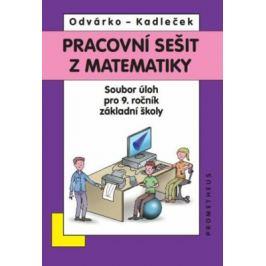 Matematika pro 9. roč. ZŠ - Pracovní sešit,sbírka úloh přepracované vydání - Oldřich Odvárko, Jiří Kadleček