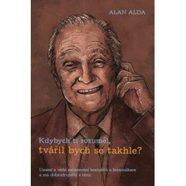 Kdybych ti rozuměl, tvářil bych se takhle? - Alan Alda