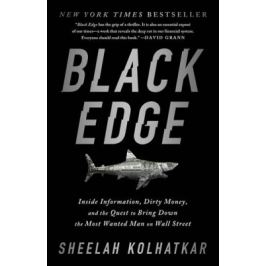 Black Edge : Inside Information, Dirty Money, and the Quest to Bring Down the Most Wanted Man on Wall Street - Sheelah Kolhatkar