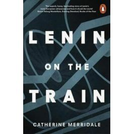 Lenin on the Train - Catherine Merridaleová