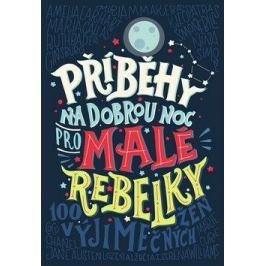 Příběhy na dobrou noc pro malé rebelky - Elena Favilli, Francesca Cavallo