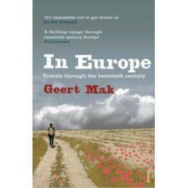 In Europe : Travels Through the Twentieth Century - Geert Mak