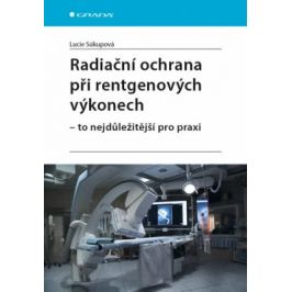 Radiační ochrana při rentgenových výkonech - To nejdůležitější v praxi - Lucie Súkupová