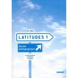 Latitudes 1 A1/A2 - Guide pédagogique - Régine Mérieux, Yves Loiseau, Emmanuel Lainé