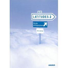 Latitudes 2 A2/B1 - Guide pédagogique - Régine Mérieux, Yves Loiseau, Emmanuel Lainé