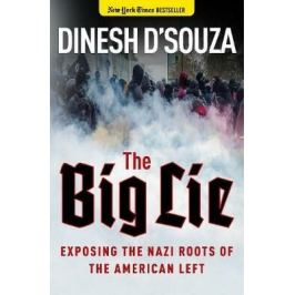 The Big Lie : Exposing the Nazi Roots of the American Left - Dinesh D'souza