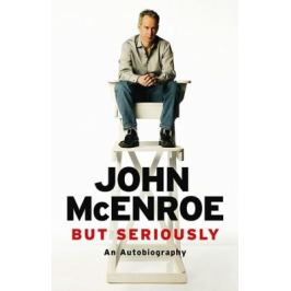 But Seriously: An Autobiography - McEnroe John