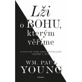 Lži o Bohu, kterým věříme - William Paul Young
