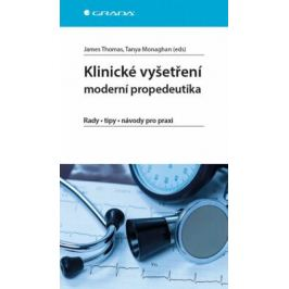 Klinické vyšetření - moderní propedeutika - James Thomas, Monaghan Tanya
