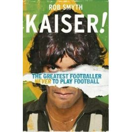 Kaiser : The Greatest Footballer Never To Play Football - Smyth Rob