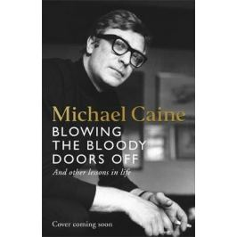 Blowing the Bloody Doors Off: And Other Lessons in Life - Caine Michael