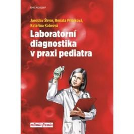 Laboratorní diagnostika v praxi pediatra - Škvor Jaroslav, Kateřina Kobrová, Renata Přibíková