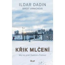 Křik mlčení – Můj boj proti Vladimíru Putinovi - Dadin Ildar, Virnichová Birgit