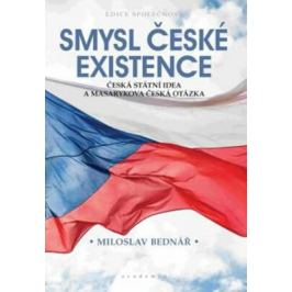Smysl české existence - Miloslav Bednář