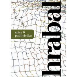 Spisy 6 - Publicistika - Bohumil Hrabal