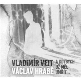 A kdybych už měl umřít - Václav Hrabě, Vladimír Veit - audiokniha
