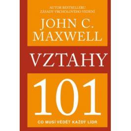 Vztahy 101 - Co musí vědět každý lídr - John C. Maxwell