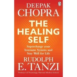 The Healing Self : Supercharge your immune system and stay well for life - Deepak Chopra, Rudolph E. Tanzi