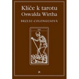 Klíče k tarotu Oswalda Wirtha - Régine Brzesc-Colognesová