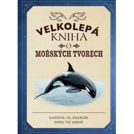 Velkolepá kniha o mořských tvorech - Tom Jackson