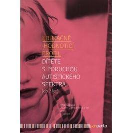 Edukačně - hodnotící profil dítěte s poruchou autistického spektra (do 7 let) - Věra Čadilová, Zuzana Žampachová