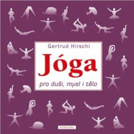 Jóga pro duši, mysl i tělo - Gertrud Hirschi