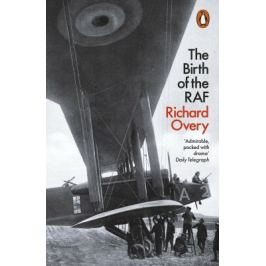 The Birth of the RAF 1918: The World´s First Air Force - Richard Overy