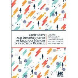 Continuity and Discontinuities of Religious Memory in the Czech Republic - Dušan Lužný, Jan Váně, František Kalvas, Martina Štípková, Veronika Hásová