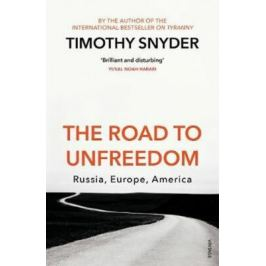 The Road to Unfreedom : Russia, Europe, America - Timothy Snyder