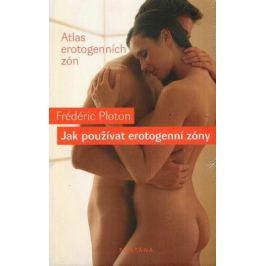 Jak používat erotogenní zóny - Ploton Frédéric