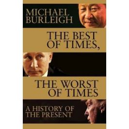 Best Of Times, Worst Of Times - Michael Burleigh