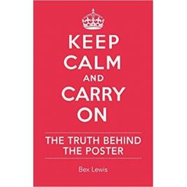 Keep Calm and Carry on: The Truth Behind the Poster - Lewis Bex