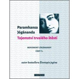 Tajemství trvalého štěstí - Jógananda Paramhansa