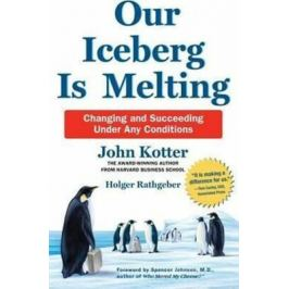 Our Iceberg is Melting : Changing and Succeeding Under Any Conditions - John Kotter, Holger Rathgeber