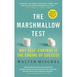 Marshmallow Test : Why Self-Control Is the Engine of Success - Walter Mischel