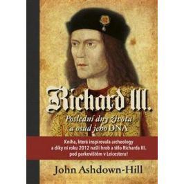 Richard III. - Poslední dny života a osud jeho DNA - John Ashdown-Hill
