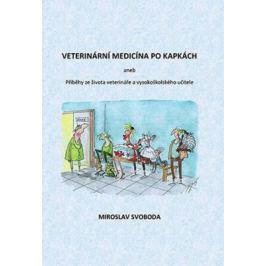 Veterinární medicína po kapkách aneb Příběhy ze života veterináře a vysokoškolského učitele - Miroslav Svoboda