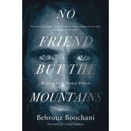 No Friend but the Mountains : The True Story of an Illegally Imprisoned Refugee - Behrouz Boochani