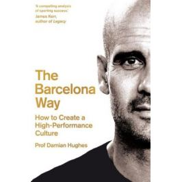 The Barcelona Way : How to Create a High-Performance Culture - Damian Hughes