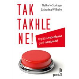 Tak takhle ne! - Úspěšná sebeobrana proti manipulaci - Springer, Nathalie, Wilhelm, Catharina
